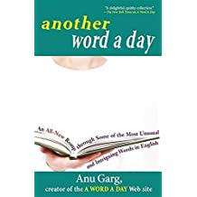 Another Word A Day: An All-New Romp through Some of the Most Unusual and Intriguing Words in English by Anu Garg (2005-10-01)