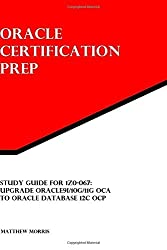 Study Guide for 1Z0-067: Upgrade Oracle9i/10g/11g OCA to Oracle Database 12c OCP: Oracle Certification Prep by Matthew Morris (2015-05-30)