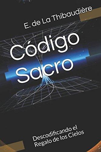 Código Sacro: Descodificando el Regalo de los Cielos por E. de La Thibaudière