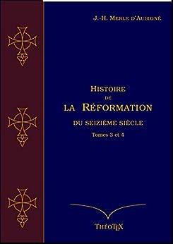 Histoire de la Réformation du seizième siècle Tomes 3 et 4 (Histoire de la Réformation par J.-H. Merle d'Aubigné t. 2) par [d'Aubigné, Jean-Henri Merle]