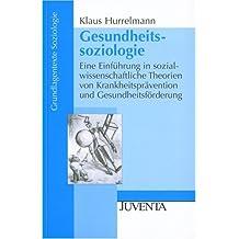 Gesundheitssoziologie. Eine Einführung in sozialwissenschaftliche Theorien von Krankheitsprävention und Gesundheitsförderung