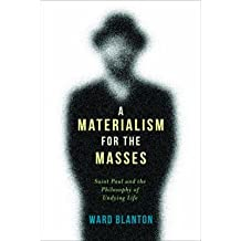 [(A Materialism for the Masses: Saint Paul and the Philosophy of Undying Life)] [Author: Ward Blanton] published on (March, 2014)