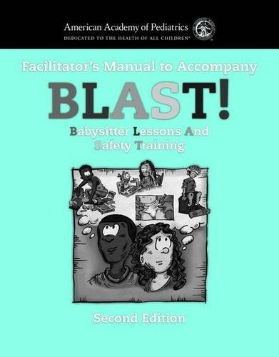 BLAST!: Babysitter Lessons and Safety Training: Facilitator's Manual