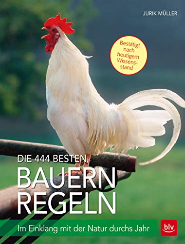 Die 444 besten Bauernregeln: Im Einklang mit der Natur durchs Jahr (BLV)