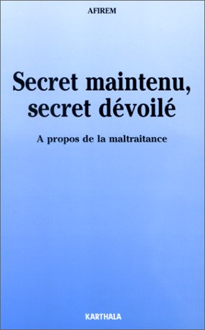 Secret maintenu, secret dévoilé : A propos de la maltraitance