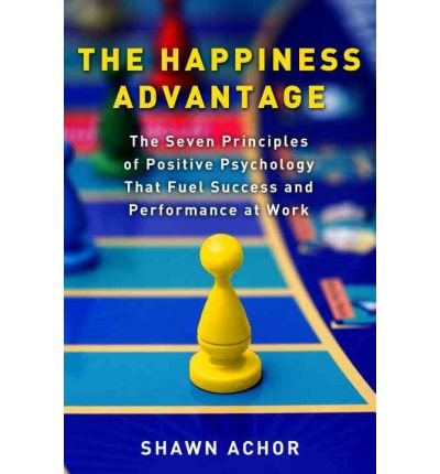 [ Happiness Advantage: The Seven Principles of Positive Psychology That Fuel Success and Performance at Work By ( Author ) Sep-2010 Hardcover