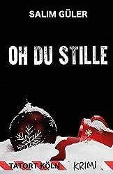 Oh du Stille - Tatort Köln: Krimi (German Edition)