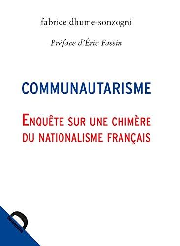 Communautarisme. Enquête sur une chimère du nationalisme français