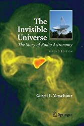 The Invisible Universe 2e: The Story of Radio Astronomy by Gerrit Verschuur (2009-11-23)