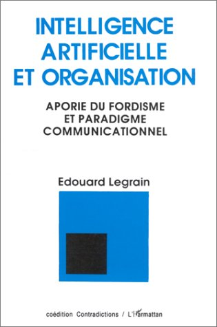 Intelligence artificielle et organisation: Aporie du fordisme et paradigme communicationnel par Edouard Legrain
