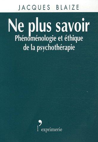 Ne plus savoir : Phénoménologie et éthique de la psychothérapie