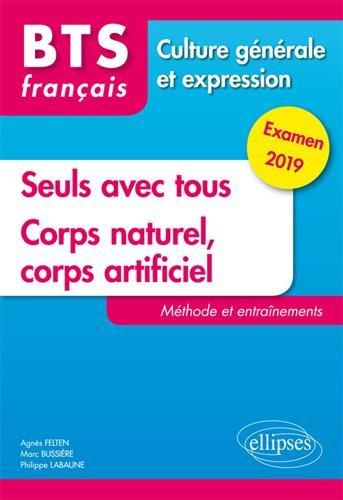 BTS Français - Culture générale et expression - Seuls avec tous et Corps naturel, corps artificiel. Méthode et entraînements. Examen 2019 par collectif