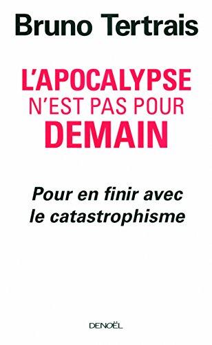 L'Apocalypse n'est pas pour demain: Pour en finir avec le catastrophisme