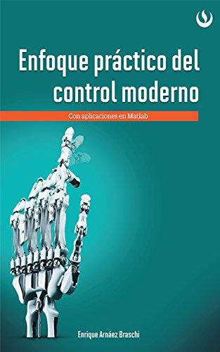 Enfoque práctico de control moderno: Con aplicaciones en Matlab por Enrique Arnáez Braschi