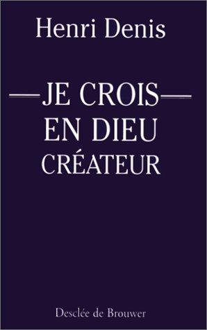 Je crois en Dieu créateur par Henri Denis