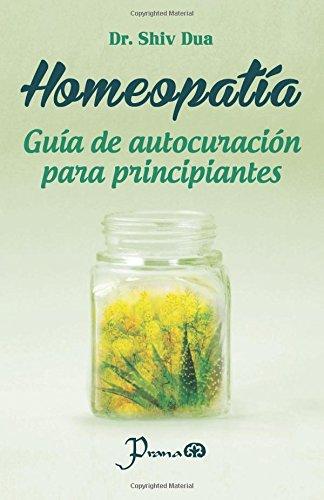 Homeopatia: Guia de autocuracion para principiantes