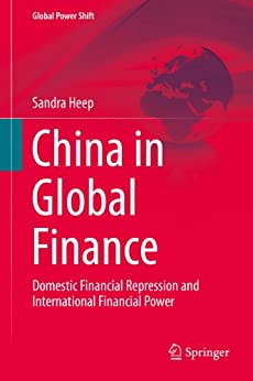 China in Global Finance: Domestic Financial Repression and International Financial Power (Global Power Shift) von [Heep, Sandra]