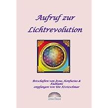 Aufruf zur Lichtrevolution: Botschaften von Jesus, Konfuzius & Kuthumi