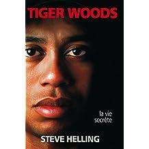 Tiger Woods, la vie sécrète