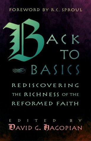 back-to-basics-rediscovering-the-richness-of-the-reformed-faith