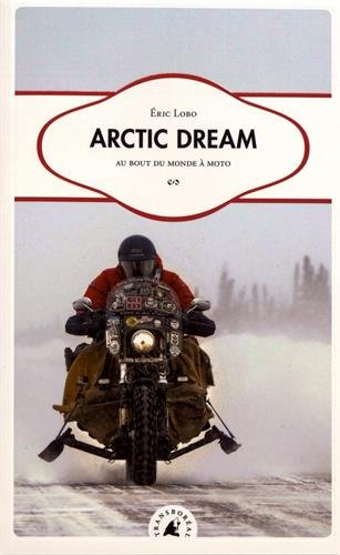 Arctic Dream : Au bout du monde à moto