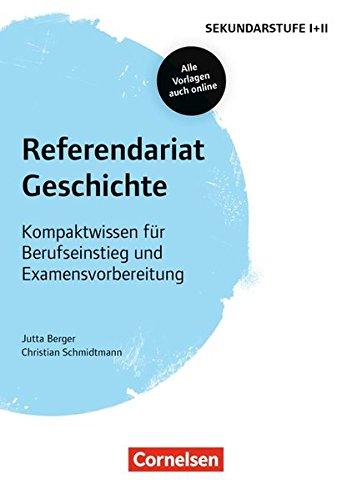 Fachreferendariat Sekundarstufe I und II: Referendariat Geschichte: Kompaktwissen für Berufseinstieg und Examensvorbereitung. Buch mit Materialien über Webcode