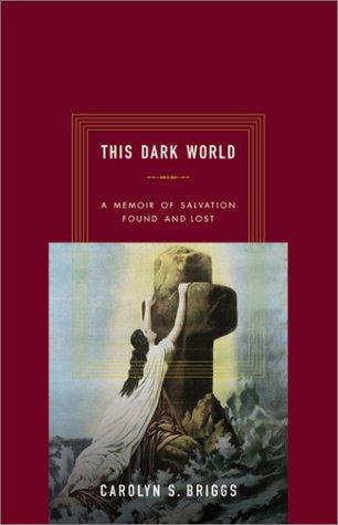 This Dark World A Memoir Of Salvation Found And Lost