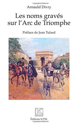 Les noms gravés sur l'Arc de Triomphe par Arnauld Divry