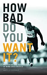 How Bad Do You Want It?: Mastering the Psychology of Mind Over Muscle by Matt Fitzgerald (2016-01-07)