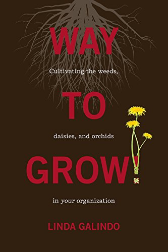 Way To Grow!: Cultivating the Weeds, Daisies, and Orchids in Your Organization (English Edition)
