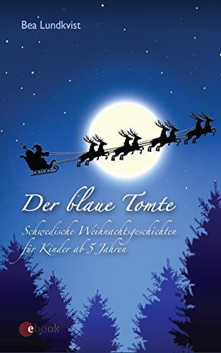 Der blaue Tomte: Schwedische Weihnachtsgeschichten für Kinder ab 5 Jahren -