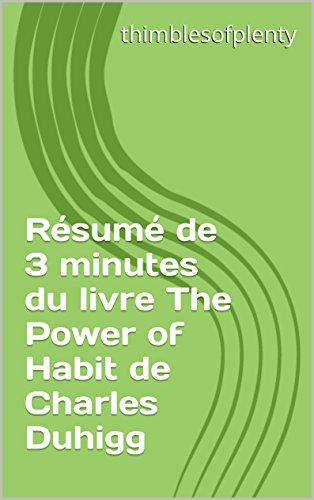 Résumé de 3 minutes du livre The Power of Habit de Charles Duhigg (thimblesofplenty 3 Minute Business Book Summary t. 1)