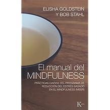 El manual del mindfulness/ The mindfulness Manual: Prácticas diarias del programa de reducción del estrés basado en el mindfulness MBSR/ Daily ... reduction program based on the MBSR mindfu