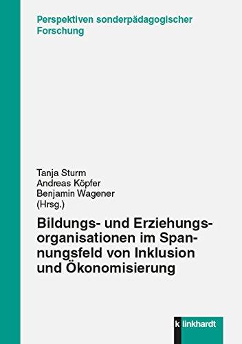 Bildungs- und Erziehungsorganisationen im Spannungsfeld von Inklusion und Ökonomisierung (Perspektiven sonderpädagogischer Forschung)