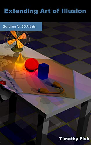Extending Art of Illusion: Scripting for 3D Artists (English Edition)
