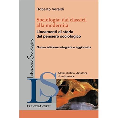 Sociologia. Dai Classici Alla Modernità. Lineamenti Di Storia Del Pensiero Sociologico