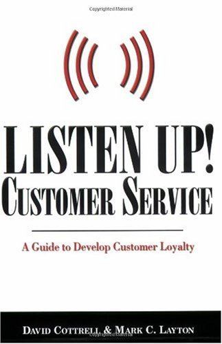 Listen Up, Customer Service: A Guide to Develop Customer Loyalty by David Cottrell (2006-03-01)
