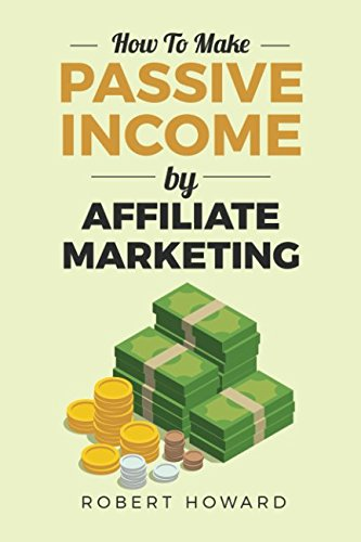 How To Make Passive Income By Affiliate Marketing