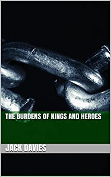 The Burdens of Kings and Heroes (Lullabies of the Valkyrie Book 1) (English Edition) par [Davies, Jack]