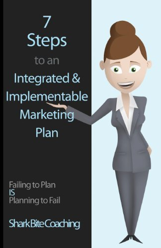 7 Steps to an Integrated & Implementable Marketing Plan (Shark Bite Coaching Business Excellence Series) by Shark Bite Coaching (2013-07-22) par Shark Bite Coaching