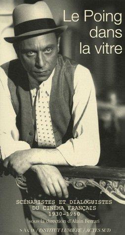 Le Poing dans la vitre : Scénaristes et dialoguistes du cinéma français (1930-1960)