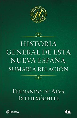 Historia general de esta Nueva España. Sumaria relación por Fernando de Alva Ixtlilxóchitl