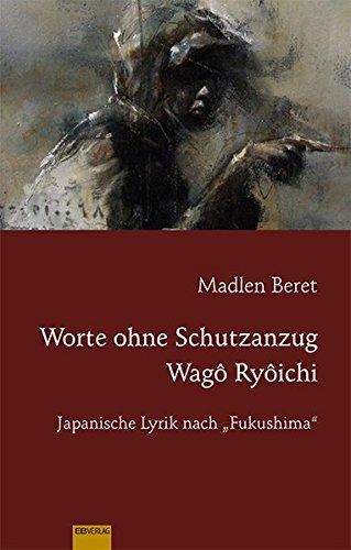 """""""Worte ohne Schutzanzug"""": Wagô Ryôichi: Japanische Lyrik nach """"Fukushima"""" (Reihe zur japanischen Literatur und Kultur - Japanologie Frankfurt)"""