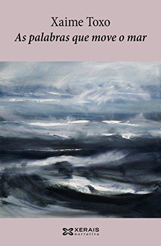As palabras que move o mar (Edición Literaria - Narrativa E-Book) (Galician Edition) por Xaime Toxo