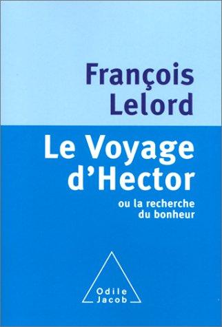 Le Voyage d'Hector ou la recherche du bonheur par François Lelord
