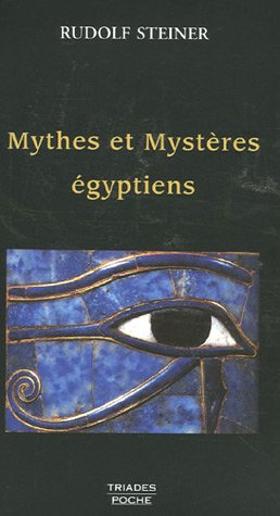 Les Mythes et les Mystères égyptiens : Dans leurs rapports avec les forces spirituelles de notre époque par Rudolf Steiner