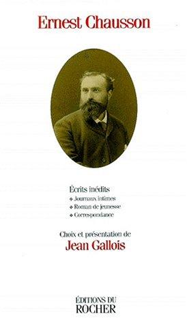 Ecrits inédits : Journaux intimes, roman de jeunesse, correspondance par Ernest Chausson