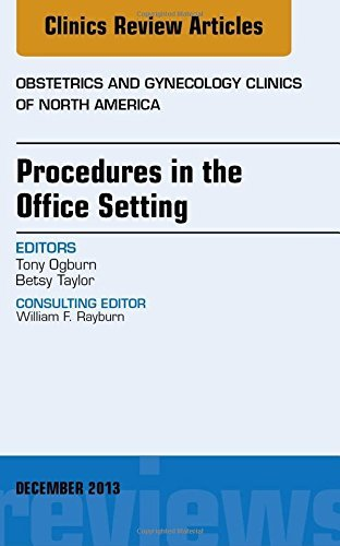 Procedures in the Office Setting, An Issue of Obstetric and Gynecology Clinics, 1e (The Clinics: Internal Medicine) by Tony Ogburn MD (2013-12-18)