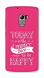 AMEZ today is the perfect day to be happy Back Cover For Lenovo K4 Note