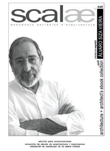 Álvaro Siza Vieira ...por sí mismo · scalae: conversación · matices · expresión: Volume 7 (coleccin internacional de ebooks de arquitectura + arquitectos de scalae) por Felix Arranz